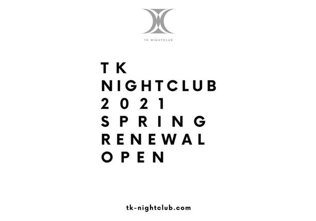 TK NIGHTCLUB 2021 SPRING RENEWAL OPEN